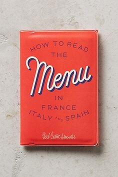 How To Read The Menu In France, Italy And Spain #anthropologie