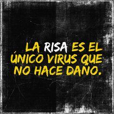 La risa es el único virus que no hace daño.
