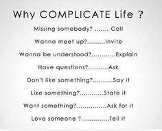 Why complicate life? Missing someone? Wanna meet up? Wanna be understood? Have a question? State it. Tell them. The Words, Cool Words, Great Quotes, Quotes To Live By, Me Quotes, Inspirational Quotes, Diva Quotes, Motivational Quotes, Funny Quotes