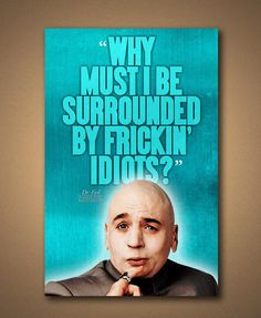 """Austin Powers - DR. EVIL """"Frickin' Idiots"""" Quote Poster"""