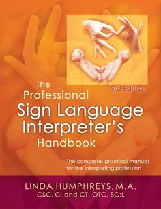 The Professional Sign Language Interpreter's Handbook: Your Ultimate Guide to the Field of Sign Language Interpreting by Linda Humphreys Sign Language Interpreter, British Sign Language, Learn Sign Language, Second Language, Asl Signs, Natural Language, Deaf Culture, Childhood Education, Higher Education