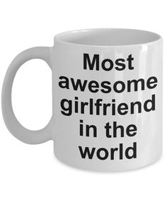 Girlfriend gift-Most awesome girlfriend in the world Awesome Girlfriend, Girlfriend Gift, Coffee Mug Quotes, Coffee Humor, Funny Coffee Cups, Funny Mugs, Best Dad Gifts, Gifts For Husband, Customised Mugs