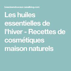 Les huiles essentielles de l'hiver - Recettes de cosmétiques maison naturels