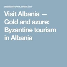 Visit Albania — Gold and azure: Byzantine tourism in Albania