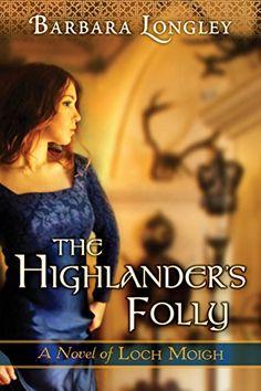 The Highlander's Folly (The Novels of Loch Moigh Book 3) by Barbara Longley http://www.amazon.com/dp/B00N43K3EI/ref=cm_sw_r_pi_dp_wHsTwb1JV9S70
