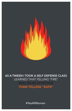 #yesallwomen..I have heard this before..years ago actually. I never thought about it much at the time but the fact that yelling fire over the word rape is having to be or IS  taught..