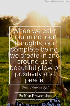 When we calm our mind, our thoughts, our complete being, we create in and around us a beautiful glow of positivity and peace. xoxo, @zeenatsyal #PositiveProvocations
