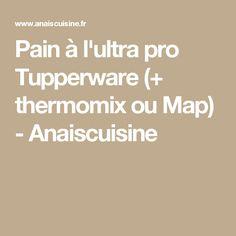 Pain à l'ultra pro Tupperware (+ thermomix ou Map) - Anaiscuisine