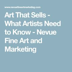 Art That Sells - What Artists Need to Know - Nevue Fine Art and Marketing