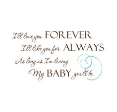 my favorite book: i'll love you forever, i'll like you for always, as long as you're living my baby you'll be