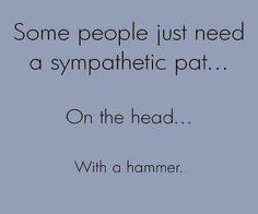 @Rhianna Sigler- saw this and thought of you! Hahaha!  xox (not that you need a sympathetic pat... just that you might sometimes feel others need one;)