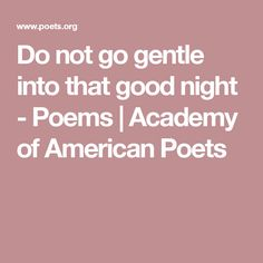Do not go gentle into that good night - Poems | Academy of American Poets