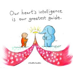 Our heart's intelligence is our greatest guide. Tiny Buddha, Little Buddha, Buddha Buddha, Buddha Quote, Mom Quotes, Quotes For Kids, Life Quotes, Buddhist Wisdom, Buddhism