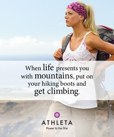 Mom taught me to be a good sport by coaching me with words of wisdom like... When life presents you with mountains, put on your hiking boots and get climbing.