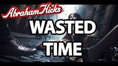 Abraham Hicks 2014 - How Much Life Did I Waste  such powerful message