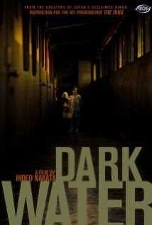 Dark Water (Honogurai mizu no soko kara) - SCARY - but I must confess the original Japanese version is way scarier than the American version. The American version - even though it had the gorgeous Jennifer Connoly was a complete waste of time. I didn't even get goosebumps.