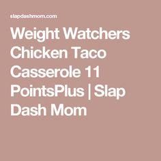 Weight Watchers Chicken Taco Casserole 11 PointsPlus   Slap Dash Mom
