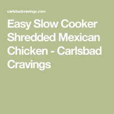 Easy Slow Cooker Shredded Mexican Chicken - Carlsbad Cravings