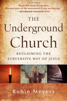 The Underground Church: Reclaiming the Subversive Way of Jesus by Robin Meyers,http://www.amazon.com/dp/1118061594/ref=cm_sw_r_pi_dp_vbltsb1DPQX8GSFP