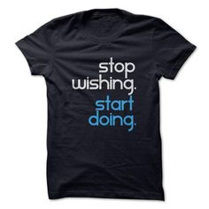 Stop wishing Start doing T-Shirts, Hoodies, Sweatshirts, Tee Shirts (19$ ==> Shopping Now!)