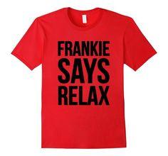 Amazon.com: Frankie Says Relax Funny Retro Music T-Shirt: Clothing