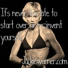 Its never too late to start over or re-invent yourself! Fitness Diet, Fitness Goals, Health Fitness, Fitness Motivation Quotes, Weight Loss Motivation, Jackie Warner, Personal Training Programs, Body Building Tips, Women Who Lift