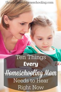 10 Things Every Homeschooling Mom Needs to Hear Right Now