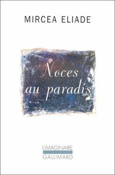 Noces au paradis - Mircea Eliade, Marcel Ferrand - Amazon.fr - Livres //Noces au paradis est, un beau roman de l'amour. On ne peut oublier l'évocation très raffinée du personnage de l'héroïne montré à trois étapes de sa vie de jeune femme. Mais cette évocation extraordinaire contraste très fortement avec l'atmosphère tourmentée, presque démente, où peu à peu s'enlise ce double amour «parfait», gâché sans gloire par l'égoïsme, par l'orgueil de mâle, par la goujaterie des deux héros. Paradis, Amazon Fr, Marcel, Roman, Novels, Reading, Young Living, Pride, Persona