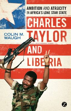 Book Review: Charles Taylor and Liberia: Ambition and Atrocity in Africa's Lone Star State | LSE Review of Books