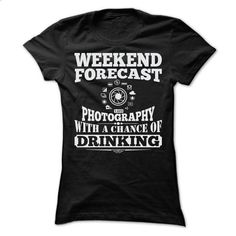 WEEKEND FORECAST PHOTOGRAPHY T SHIRTS - #custom sweatshirts #transesophageal echocardiogram. BUY NOW => https://www.sunfrog.com/Hobby/WEEKEND-FORECAST-PHOTOGRAPHY-T-SHIRTS-Ladies.html?60505