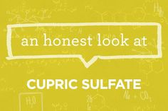 What is Cupric Sulfate? | via The Honest Company Blog