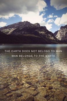 Captioned photo - The vast untouched landscape, the quote states that man does not own earth, but earth owns man.