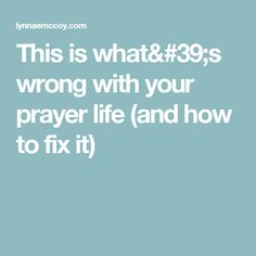 This is what's wrong with your prayer life (and how to fix it)
