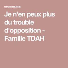 Je n'en peux plus du trouble d'opposition - Famille TDAH