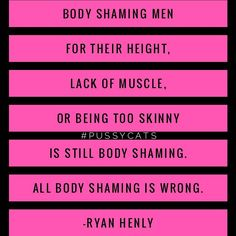 Body shaming is wrong no matter what gender you are, what gender they are, or what your intention is. Basically, yeah, just don't do it. | Feminist | Feminism | Future is Female | Black and Pink | Pussy Cats | Gender Equality | Yes all Women | Women's Rights | Sextremism | Feminist Quotes | Femme | Women Supporting Women | Female Empowerment | Empowered Women | Intersectional Feminism |