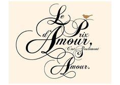 """Le prix d'amour c'est seulement amour: """"The price of love is only love."""" """" EL PRECIO DEL AMOR ES SÒLO AMOR"""""""