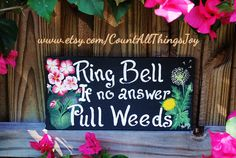 """Custom painted in the color and with the flower of your choice. """"Ring Bell If no answer Pull Weeds"""" handpainted wood sign by CountAllThingsJoy, $20.00"""
