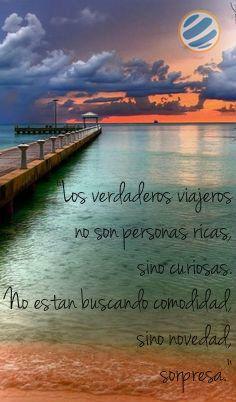 """""""Los verdaderos #viajeros no son personas ricas, sino curiosas. No están buscando comodidad, sino novedad, sorpresa"""""""