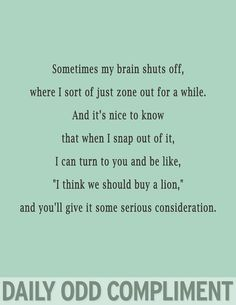 Daily Odd Compliment: I think we should buy a lion. Jones Because youre my person. The Words, Just For Laughs, Just For You, Me Quotes, Funny Quotes, Besties Quotes, Bffs, Funny Memes, Random Quotes