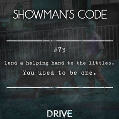 Showman's code #73 Lend a helping hand to the littles. You used to be one.