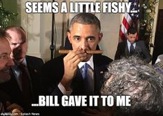 Don't let Monica get under your nose | SEEMS A LITTLE FISHY... ...BILL GAVE IT TO ME | image tagged in obama,bill clinton,clinton,cigar,funny,political | made w/ Imgflip meme maker