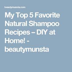 My Top 5 Favorite Natural Shampoo Recipes – DIY at Home! - beautymunsta