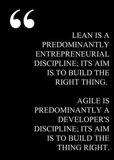 Lean vs. Agile! Aim to built the Right thing
