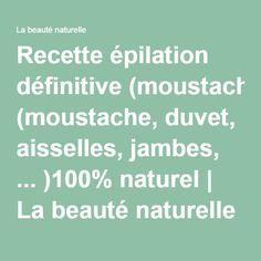 Recette épilation définitive (moustache, duvet, aisselles, jambes, ... )100% naturel | La beauté naturelle Moustache, Duvet, Beauty, Bio, Arm Pits, Stuff Stuff, Natural Beauty, Down Comforter, Mustache