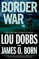 Border war / Lou Dobbs and James O. Born.