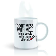 Dont Mess With Me... I Stab People With Sharp Objects Coffee Mug