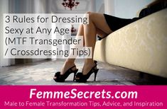 3 Rules for Dressing Sexy at Any Age (MTF Transgender / Crossdressing Tips): https://feminizationsecrets.com/transgender-crossdressing-dress-sexy-any-age/