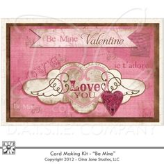 Valentine - Be Mine  - Printable Cards -  Free Printables, Free Graphics, Free Kits, Free Digital Clip Art, Graphics and Backgrounds for Scrapbooking, Gina Jane Designs - DAISIE Company