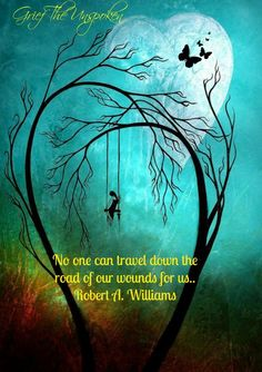 No one can travel down the road of our wounds for us..Robert A. Williams —  https://www.facebook.com/photo.php?fbid=571956949503035=a.337553406276725.84687.337438772954855=1