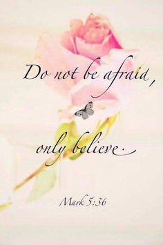 Mark 5:36.....Jesus